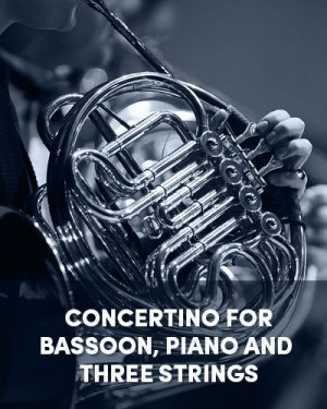 Concertino for Bassoon, Piano and Three Strings